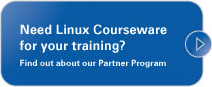 Need Linux courseware your training? Find out about our Partner Program.